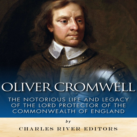 Oliver Cromwell Charles River Editors